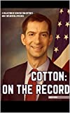 COTTON - ON THE RECORD: A Collection of Senator Tom Cotton's Most Influential Speeches