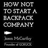 How Not to Start a Backpack Company