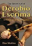 The Secret Art of Derobio Escrima: Martial Art of the Philippines