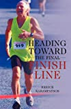 Heading Toward the Final Finish Line   Revised Edition