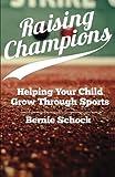 Raising Champions: Helping Your Child Grow Through Sports