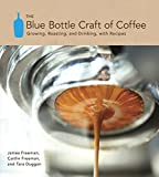 The Blue Bottle Craft of Coffee: Growing, Roasting, and Drinking, with Recipes (TEN SPEED PRESS)
