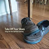 Take Off Your Shoes: Songs for the Spiritual Journey