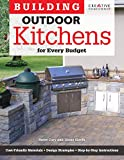 Building Outdoor Kitchens for Every Budget (Creative Homeowner) DIY Instructions and Over 300 Photos to Bring Attractive, Functional Kitchens within Reach of Budget-Conscious Homeowners