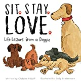 Sit. Stay. Love. Life Lessons from a Doggie