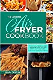 The Ultimate Air Fryer Cookbook: The Complete Beginner's Air Fryer Guide to Cook Mouth-Watering Meals for Your Friends and Family