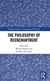 The Philosophy of Reenchantment (Routledge Studies in Contemporary Philosophy)