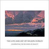The Life and Art of Wilson Hurley: Celebrating the Richness of Reality