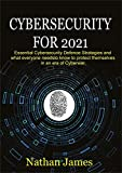 Cybersecurity For 2021: Essential Cybersecurity defence Strategies and what everyone needs to know to protect themselves in an era of Cyberwar