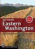 Day Hiking Eastern Washington: Kettles-Selkirks * Columbia Plateau * Blue Mountains