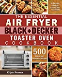 The Essential Air Fryer BLACK+DECKER Toaster Oven Cookbook