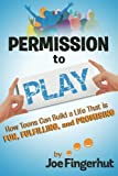Permission to Play: How Teens Can Build a Life That is Fun, Fulfilling, and Promising