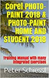 Corel PHOTO-PAINT 2018 & PHOTO-PAINT HOME AND STUDENT 2018: Training Manual with many integrated Exercises