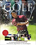 The Encyclopedia of Golf: A Comprehensive Guide to the Rules, Equipment & Techniques