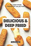 Delicious & Deep Fried: The Deep Fryer Cookbook Collection