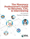 The Pharmacy Professional's Guide to Resumes, CVs, & Interviewing