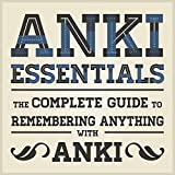 Anki Essentials v1.1: The complete guide to remembering anything with Anki
