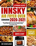 Innsky Air Fryer Oven Cookbook 2020-2021: The Complete Guide of Air Fryer Oven Recipe Book for Anyone Who Want to Enjoy Tasty Effortless Dishes and Upgrade Living