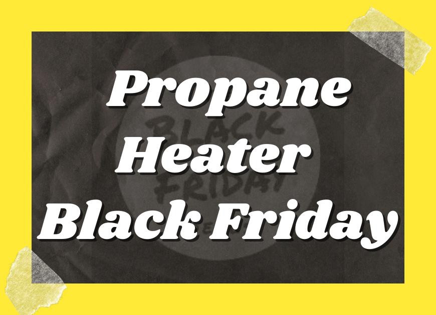 Black Friday Propane Heater Deals