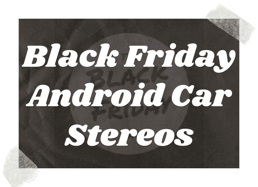Black Friday Android Car Stereos Deals