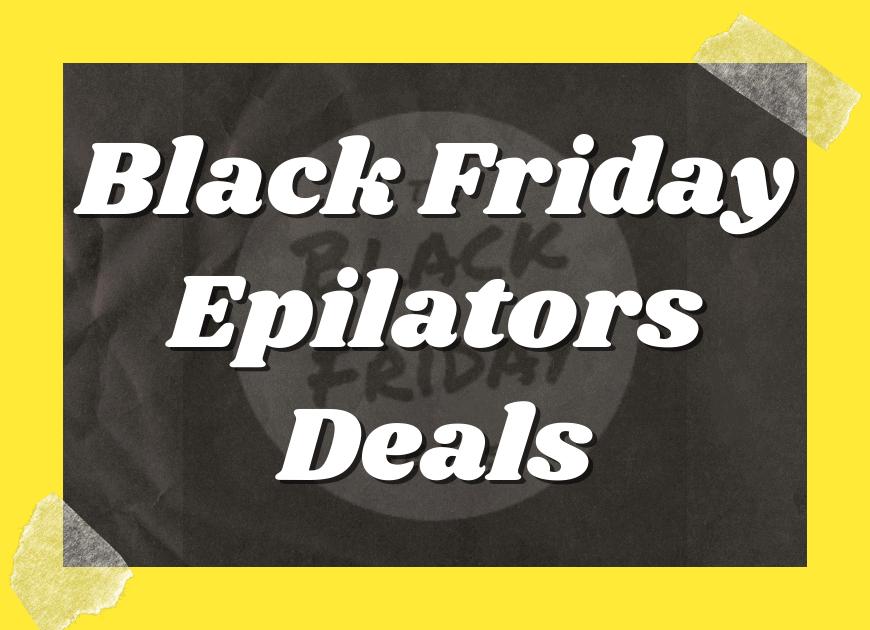 Black Friday Epilators Deals