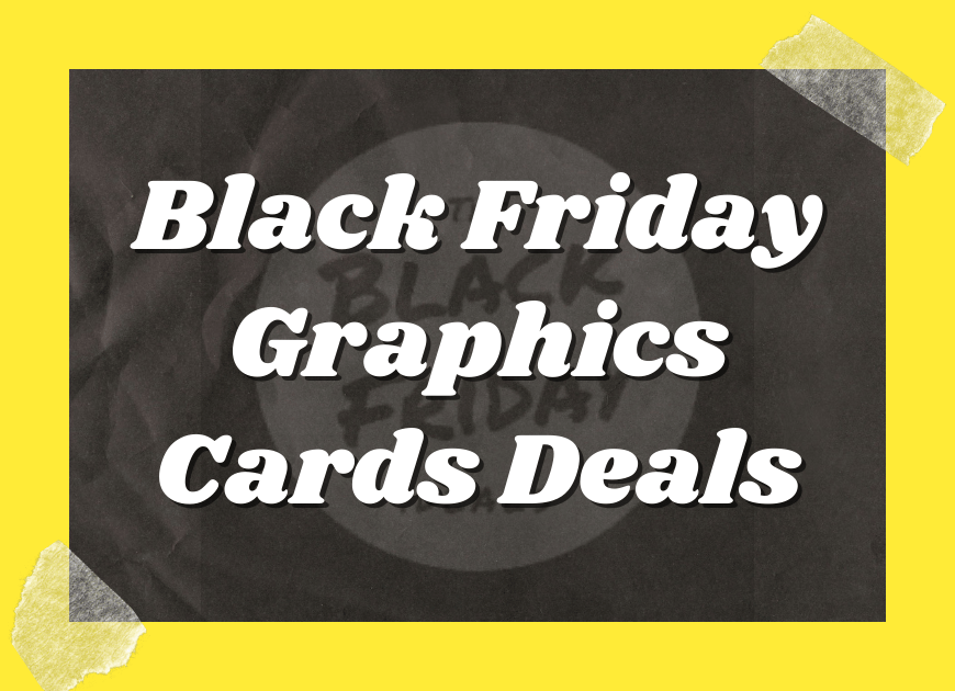 Black Friday Graphics Cards Deals