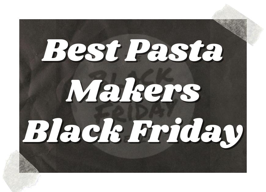 Best Pasta Makers Black Friday