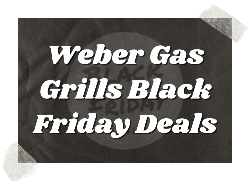 Weber Gas Grills Black Friday Deals