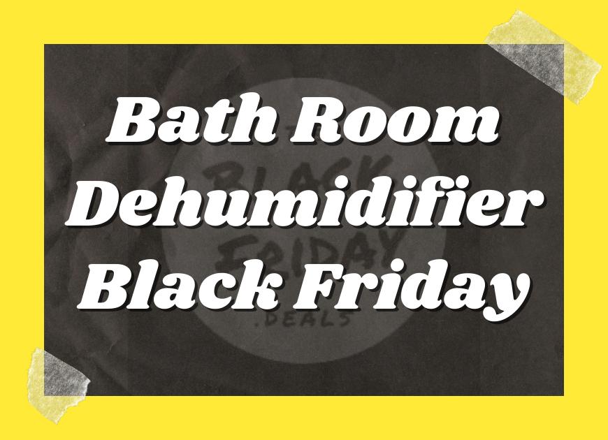 Bathroom Dehumidifier Black Friday