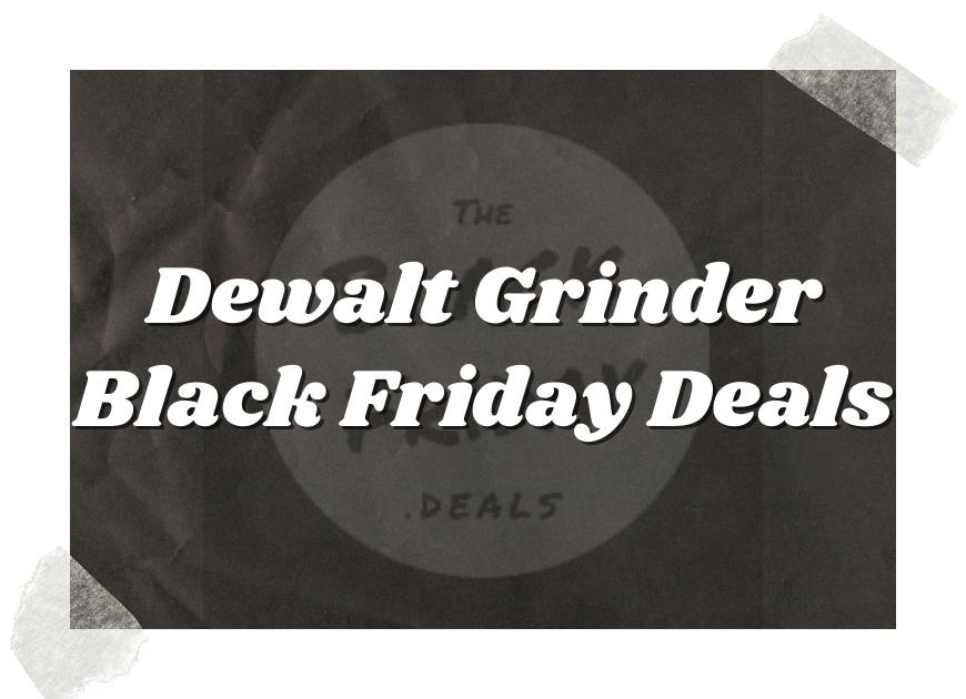 Dewalt Grinder Black Friday Deals