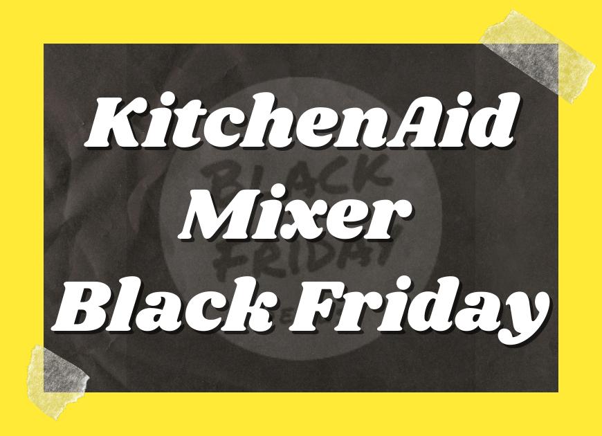 Kitchenaid Mixer Black Friday