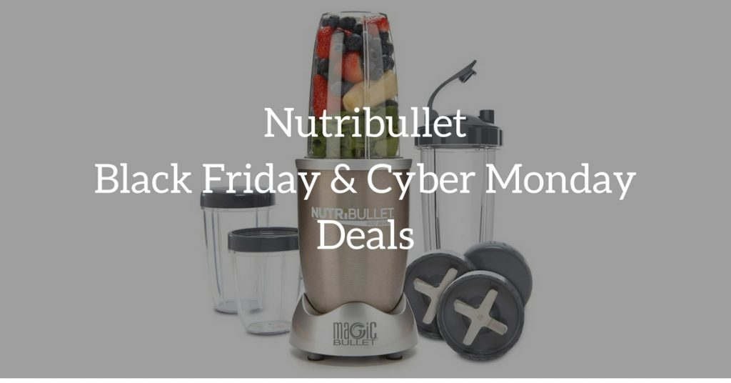 Nutribullet Black Friday Deals And Cyber Monday Deals