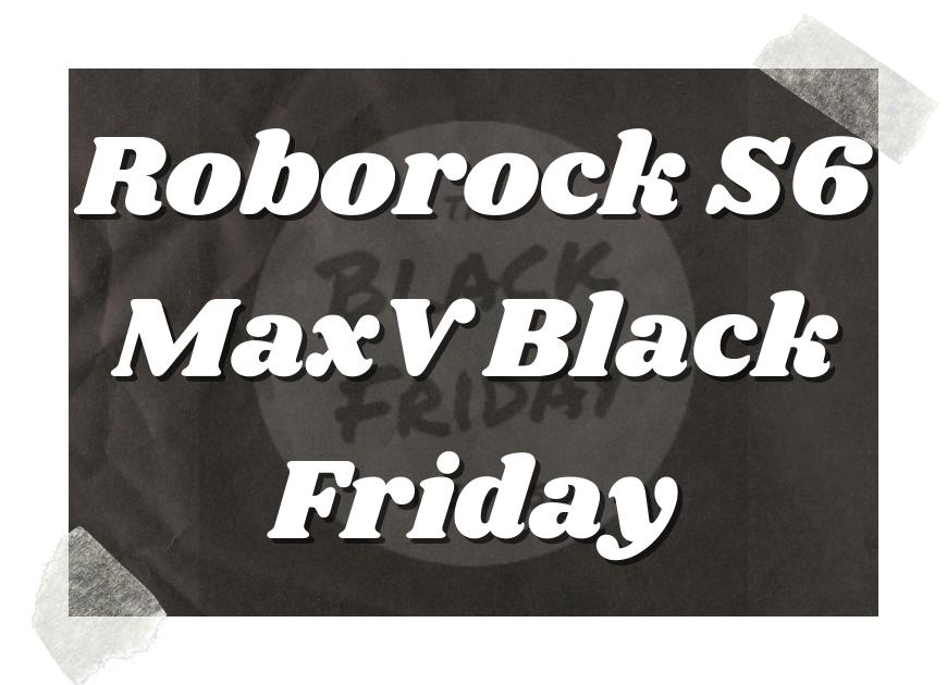 Roborock S6 Maxv Black Friday
