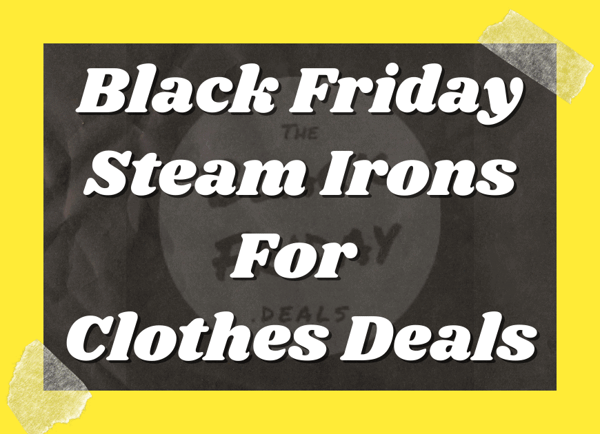 Black Friday Steam Irons For Clothes Deals