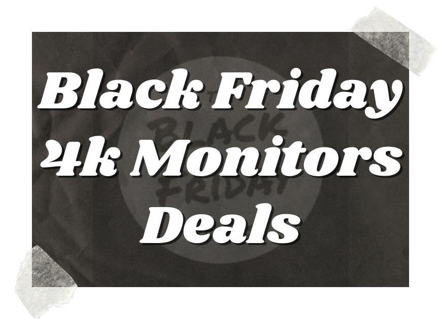 Black Friday 4k Monitors Deals
