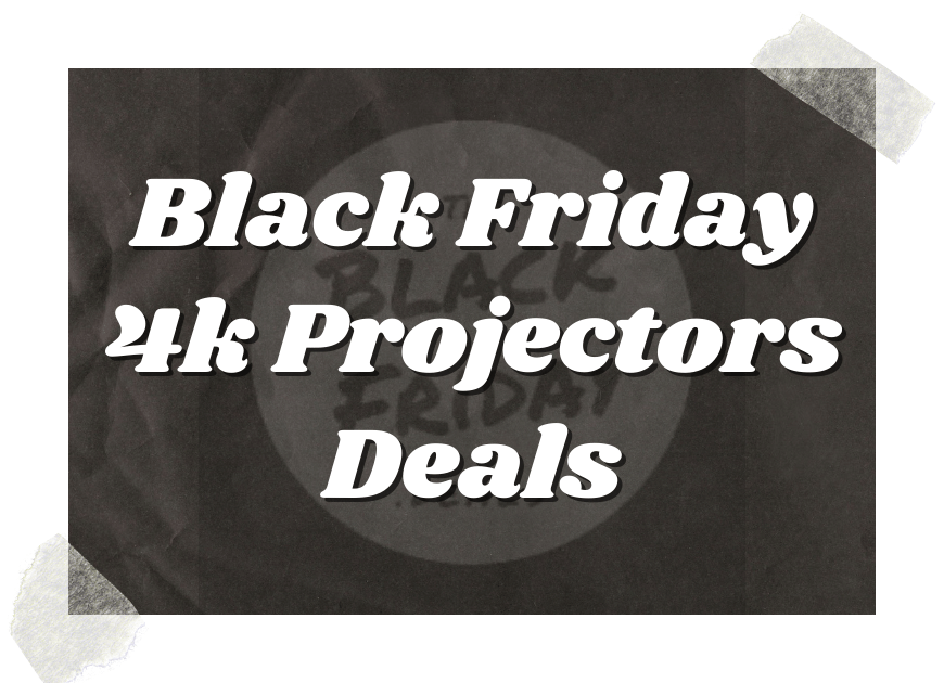 Black Friday 4k Projectors Deals