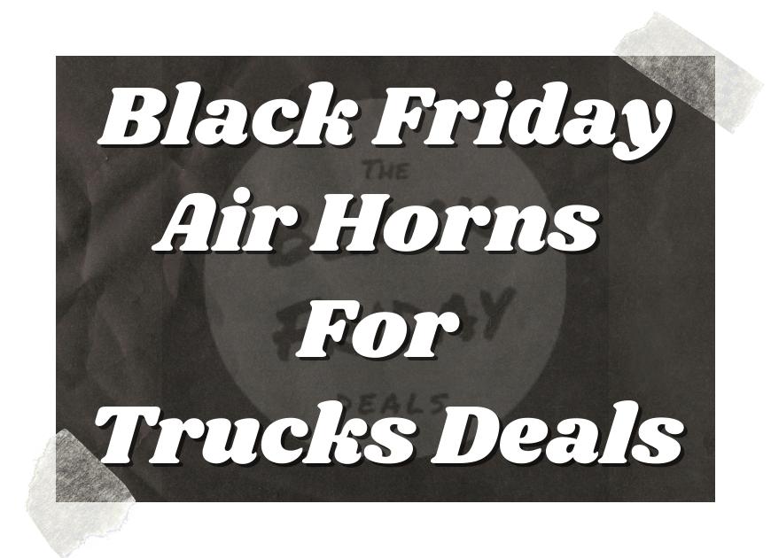 Black Friday Air Horns For Trucks Deals