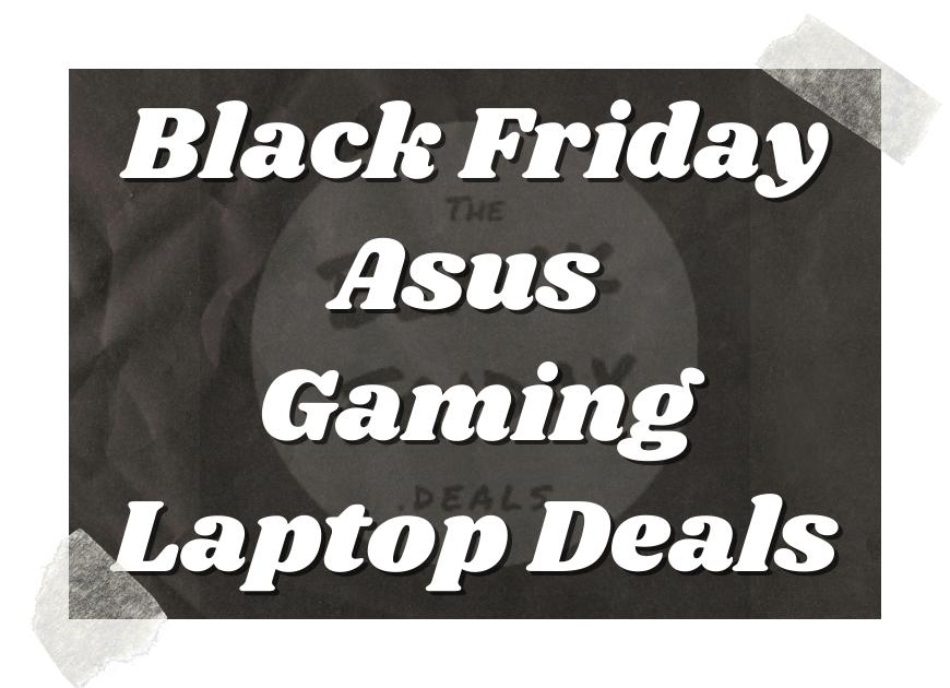 Black Friday Asus Gaming Laptop Deals