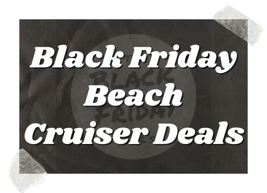 Black Friday Beach Cruiser Deals