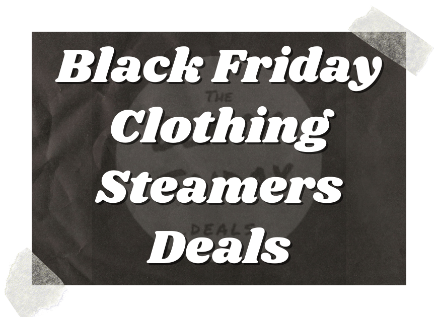 Black Friday Clothing Steamers Deals