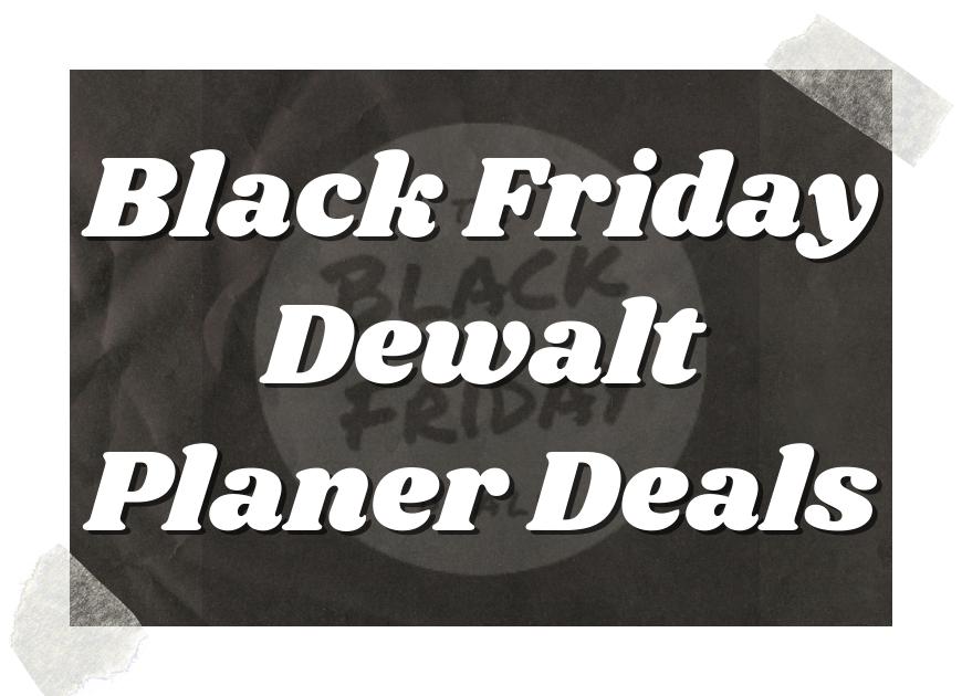 Black Friday Dewalt Planer Deals