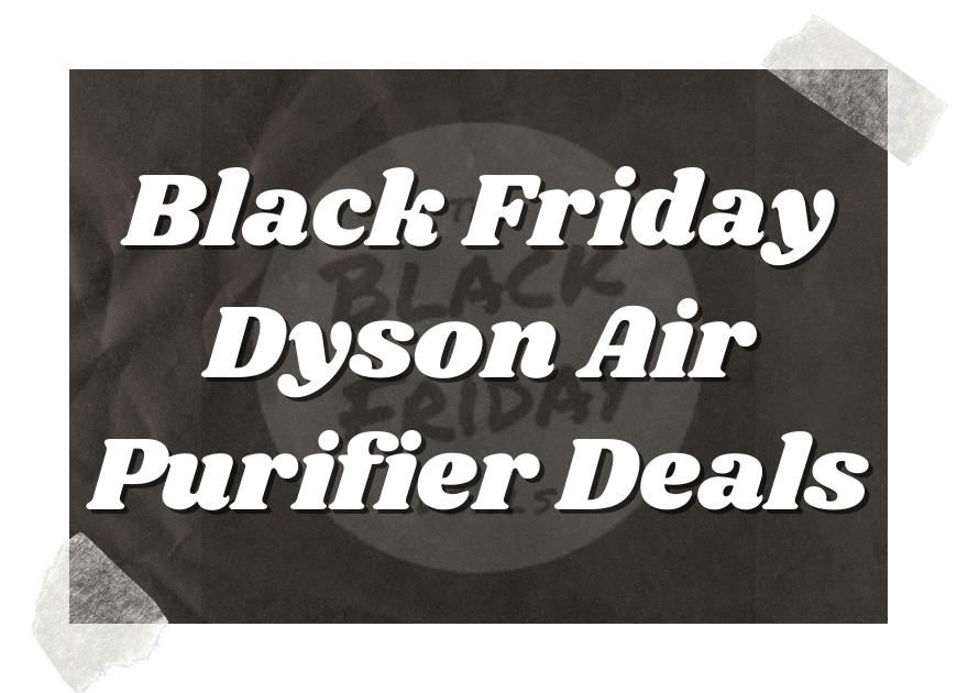 Black Friday Dyson Air Purifier Deals