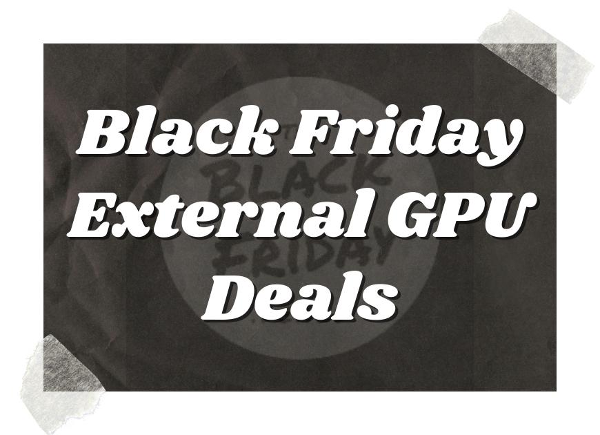 Black Friday External Gpu Deals