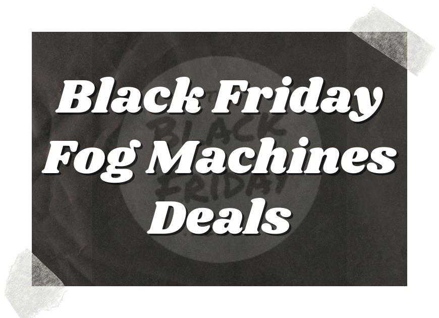 Black Friday Fog Machines Deals