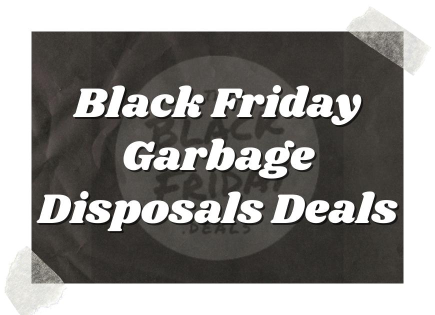 Black Friday Garbage Disposals Deals