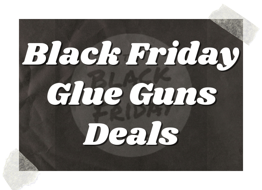 Black Friday Glue Guns Deals