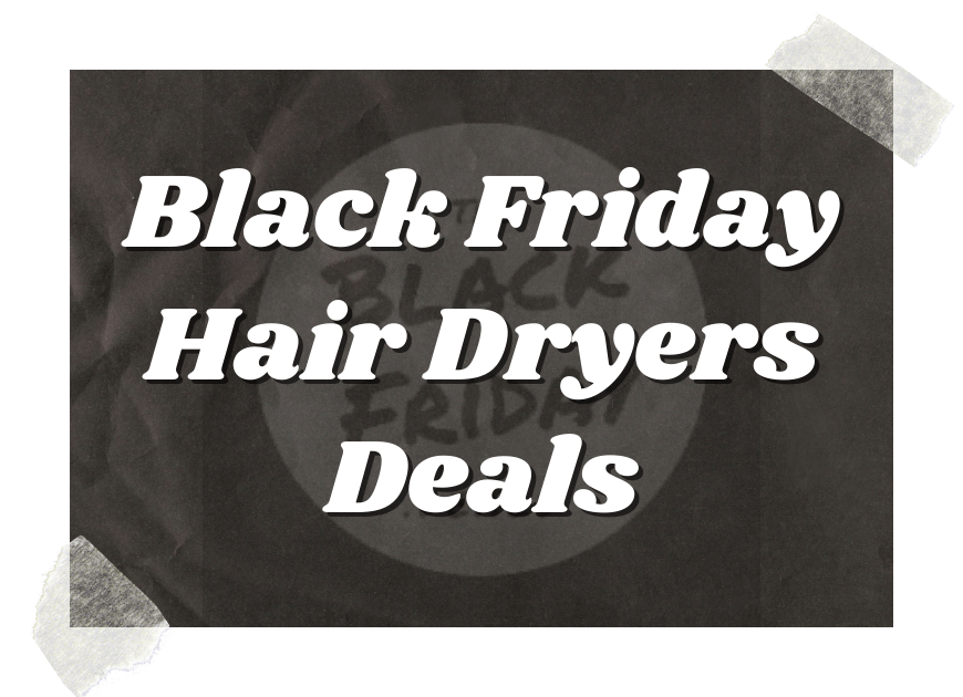 Black Friday Hair Dryers Deals