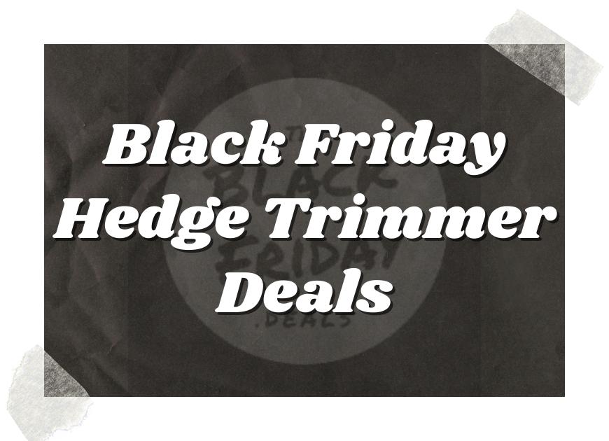 Black Friday Hedge Trimmer Deals