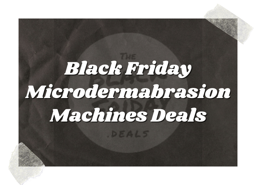 Black Friday Microdermabrasion Machines Deals