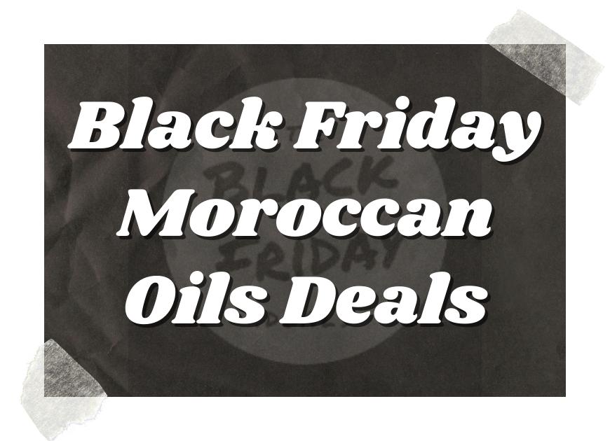 Black Friday Moroccan Oils Deals